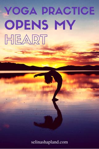 Yoga practice opens my heart