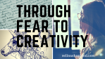 Move through fear to creativity skillshare course